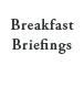 Breakfast Briefings